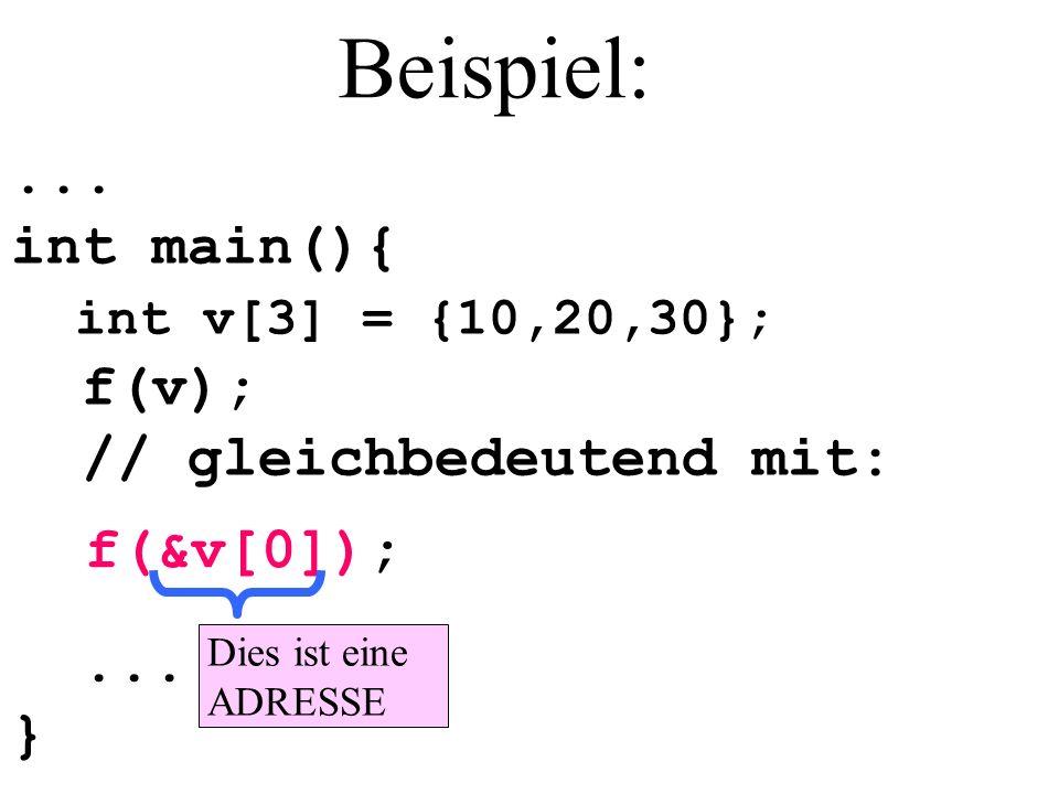 Beispiel: ... int main(){ f(v); // gleichbedeutend mit: f(&v[0]); ...